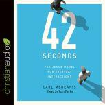 42 Seconds The Jesus Model for Everyday Interactions, Carl Medearis