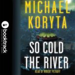 So Cold the River - Booktrack Edition, Michael Koryta