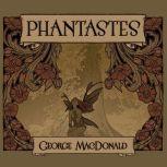 Phantastes A Faerie Romance for Men and Women, George MacDonald