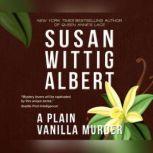 Plain Vanilla Murder, A, Susan Wittig Albert