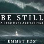 Be Still: A Treatment Against Fear, Emmet Fox