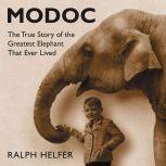 Modoc The True Story of the Greatest Elephant That Ever Lived, Ralph Helfer