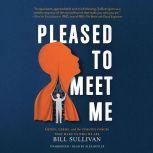 Pleased to Meet Me Genes, Germs, and the Curious Forces That Make Us Who We Are, Bill Sullivan