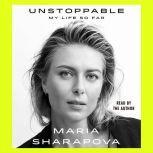 Unstoppable My Life So Far, Maria Sharapova