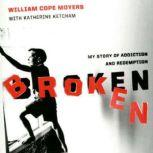 Broken My Story of Addiction and Redemption, William Cope Moyers