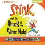Stink and the Attack of the Slime Mold, Megan McDonald