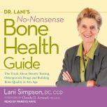 Dr. Lani's No-Nonsense Bone Health Guide The Truth About Density Testing, Osteoporosis Drugs, and Building Bone Quality at Any Age, DC Simpson