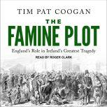 The Famine Plot England's Role in Ireland's Greatest Tragedy, Tim Pat Coogan