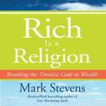 Rich is a Religion Breaking the Timeless Code to Wealth, Mark Stevens