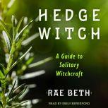 Hedge Witch A Guide to Solitary Witchcraft, Rae Beth
