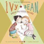 Ivy & Bean Break the Fossil Record (Book 3), Annie Barrows