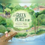 Green Place to Be, A The Creation of Central Park, Ashley Benham Yazdani