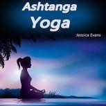 Ashtanga Yoga Why Ashtanga Yoga Tops All Other Forms of Yoga, Jessica Evans