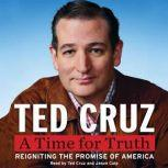 A Time for Truth Reigniting the Promise of America, Ted Cruz