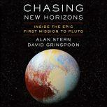 Chasing New Horizons Inside the Epic First Mission to Pluto, Alan Stern