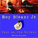 Feet on the Street Rambles Around New Orleans, Roy Blount, Jr.