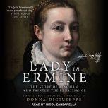 Lady in Ermine The Story of a Woman Who Painted the Renaissance: A Novel About Sofonisba Anguissola, Donna DiGiuseppe