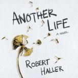 Another Life A Novel, Robert Haller