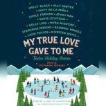 My True Love Gave to Me Twelve Holiday Stories, Stephanie Perkins