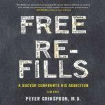 Free Refills A Doctor Confronts His Addiction, Peter Grinspoon