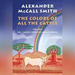 The Colors of All the Cattle, Alexander McCall Smith