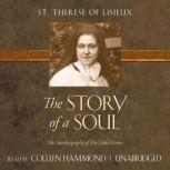 The Story of a Soul The Autobiography of The Little Flower, St. Therese of Lisieux