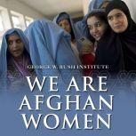 We Are Afghan Women Voices of Hope, George W. Bush Institute