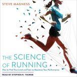 The Science of Running How to Find Your Limit and Train to Maximize Your Performance, Steve Magness