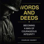 Words and Deeds Becoming a Man of Courageous Integrity, Charles Causey