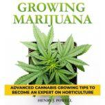 Growing Marijuana Advanced Cannabis Growing Tips to become an expert on Horticulture, Henry J. Powel