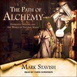 The Path of Alchemy Energetic Healing & the World of Natural Magic, Mark Stavish