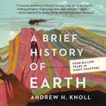 A Brief History of Earth Four Billion Years in Eight Chapters, Andrew H. Knoll