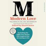 Modern Love, Revised and Updated (Media Tie-In) True Stories of Love, Loss, and Redemption, Daniel Jones