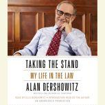 Taking the Stand My Life in the Law, Alan M. Dershowitz
