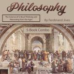 Philosophy The Science of Critical Thinking and Reasoning from the Ages, Ferdinand Jives