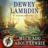 Much Ado About Lewrie An Alan Lewrie Naval Adventure, Dewey Lambdin