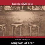 Kingdom of Fear Loathsome Secrets of a Star-Crossed Child in the Final Days of the American Century, Hunter S. Thompson