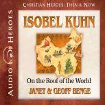 Isobel Kuhn On the Roof of the World, Janet Benge