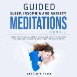 Guided Sleep, Insomnia and Anxiety Meditations Bundle: Start Sleeping Smarter With Guided Meditation, Used for Kids and Adults to Have a Better Nights Rest!, Absolute Peace
