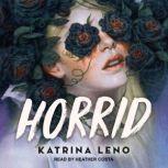 Horrid, Katrina Leno