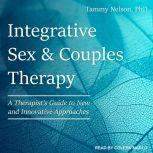 Integrative Sex & Couples Therapy A Therapist's Guide to New and Innovative Approaches, PhD Nelson