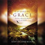 Captured by Grace No One Is Beyond the Reach of a Loving God, Dr.  David Jeremiah