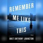 Remember Me Like This, Bret Anthony Johnston