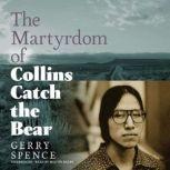 The Martyrdom of Collins Catch the Bear, Gerry Spence