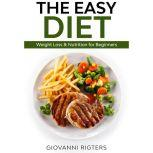The Easy Diet Weight Loss & Nutrition for Beginners, Giovanni Rigters