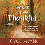 The Power of Being Thankful 365 Devotions for Discovering the Strength of Gratitude, Joyce Meyer