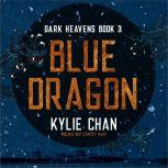 Blue Dragon Dark Heavens Book Three, Kylie Chan