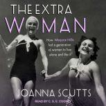 The Extra Woman How Marjorie Hillis Led a Generation of Women to Live Alone and Like It, Joanna Scutts