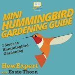 Mini Hummingbird Gardening Guide 7 Steps to Hummingbird Gardening, HowExpert