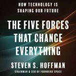 The Five Forces That Change Everything How Technology is Shaping Our Future, Steven S. Hoffman